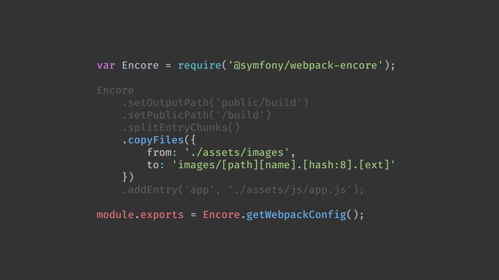 var Encore = require('@symfony/webpack-encore')...