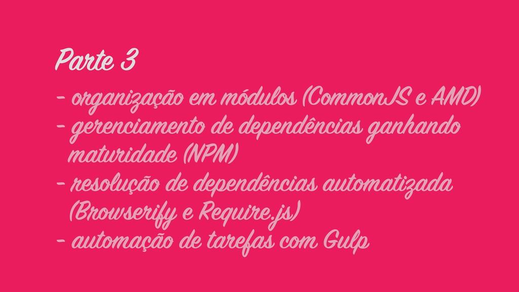 Parte 3 - organização em módulos (CommonJS e AM...