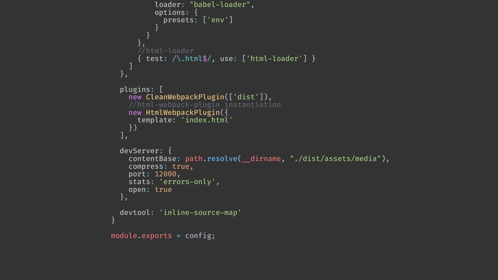 """loader: """"babel-loader"""", options: { presets: ['e..."""
