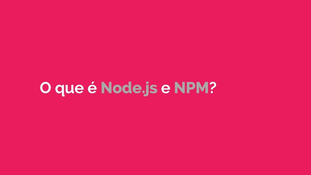 O que é Node.js e NPM?