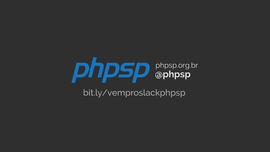 @phpsp phpsp.org.br bit.ly/vemproslackphpsp