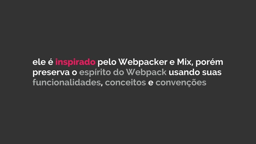 ele é inspirado pelo Webpacker e Mix, porém pre...