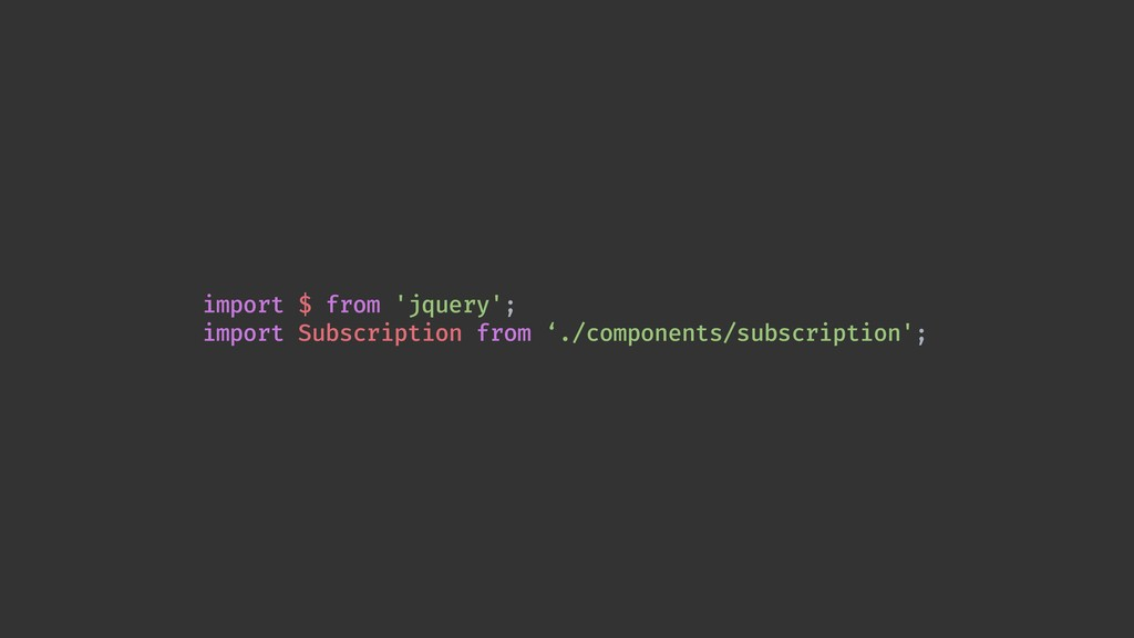 import $ from 'jquery'; import Subscription fro...