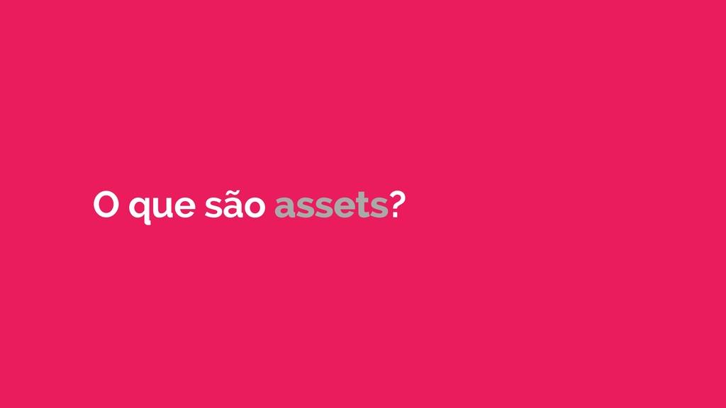 O que são assets?