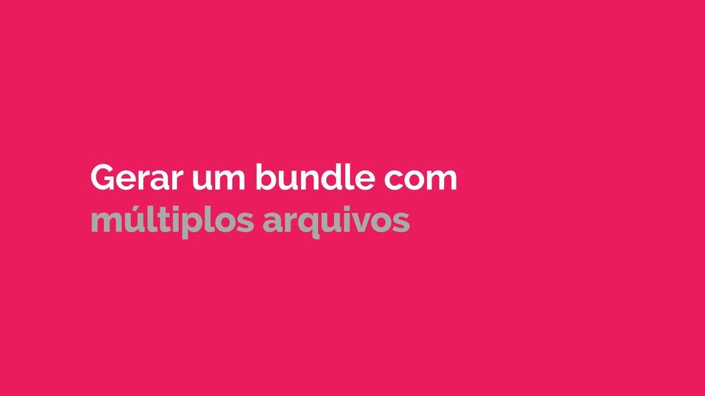 Gerar um bundle com múltiplos arquivos