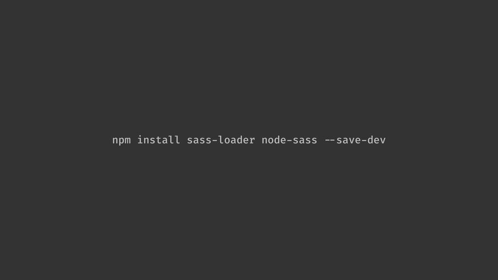 """npm install sass-loader node-sass """"--save-dev"""
