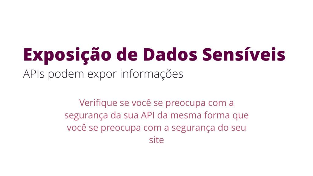 Exposição de Dados Sensíveis APIs podem expor i...