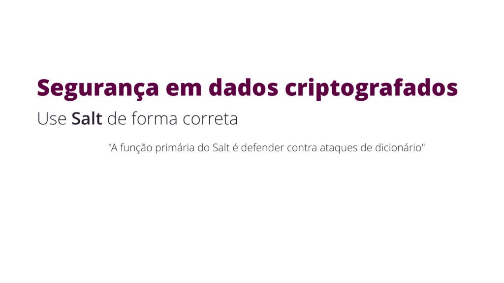Segurança em dados criptografados Use Salt de f...