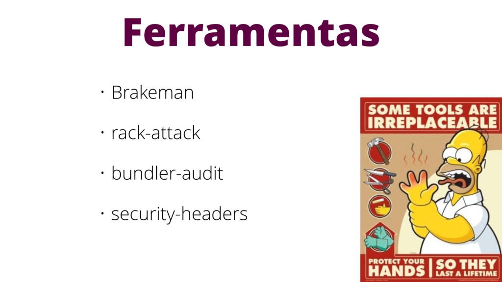• Brakeman • rack-attack • bundler-audit • secu...