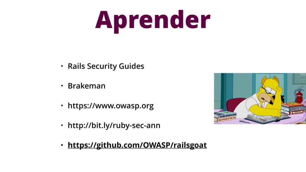 • Rails Security Guides • Brakeman • https://ww...