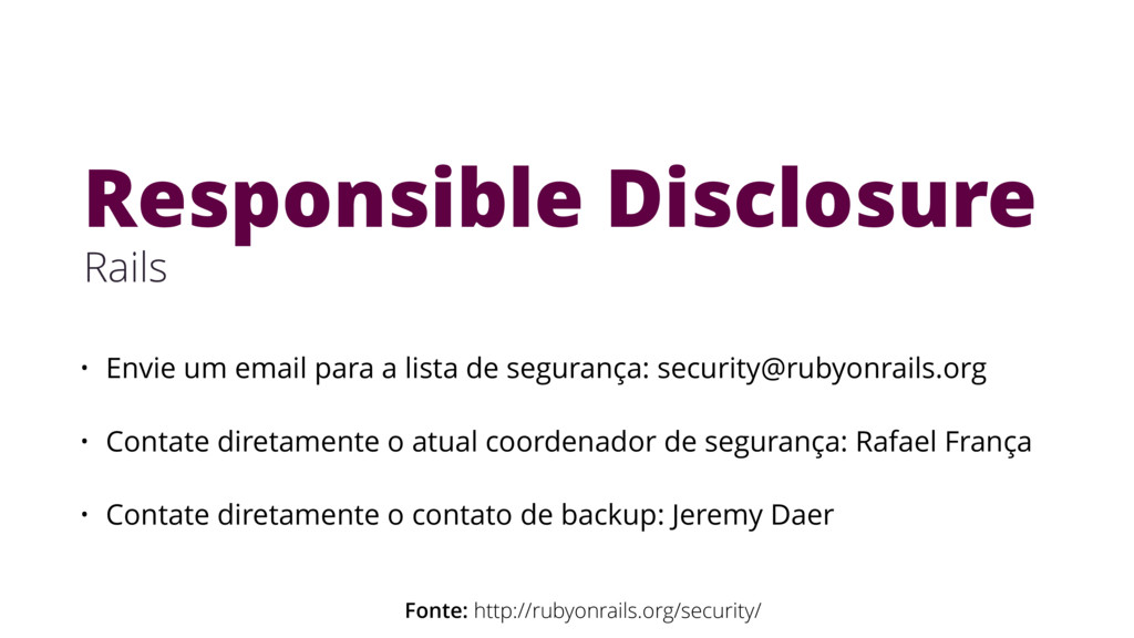 Responsible Disclosure Rails Fonte: http://ruby...