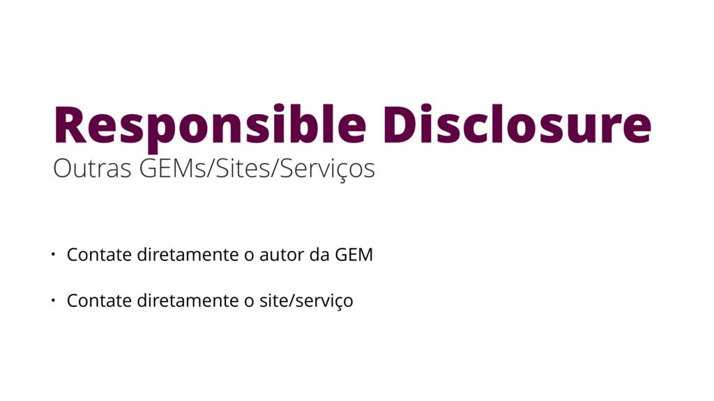 Responsible Disclosure Outras GEMs/Sites/Serviç...