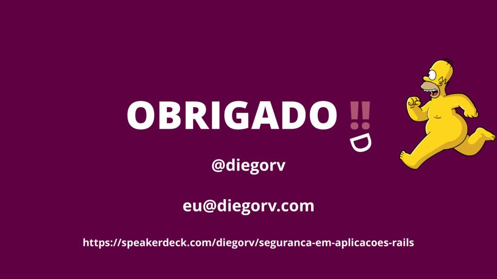 OBRIGADO !! eu@diegorv.com @diegorv D https://s...