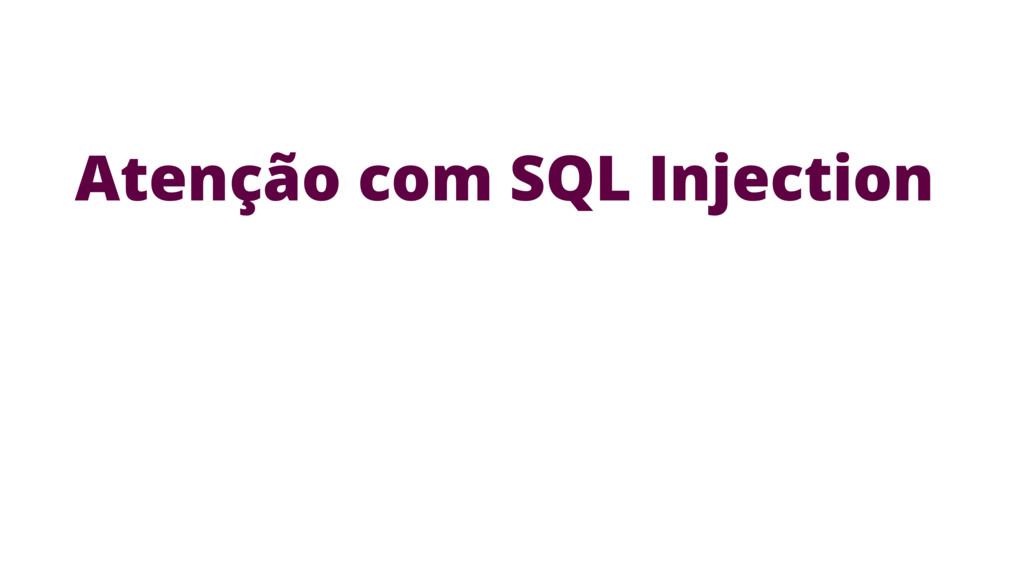 Atenção com SQL Injection