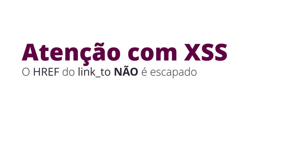 O HREF do link_to NÃO é escapado Atenção com XSS