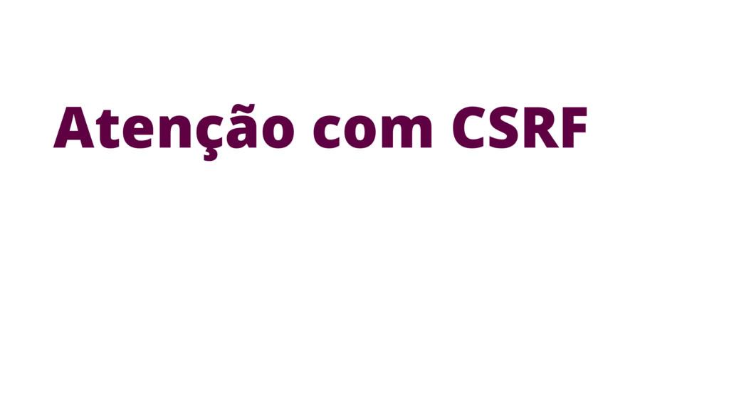 Atenção com CSRF