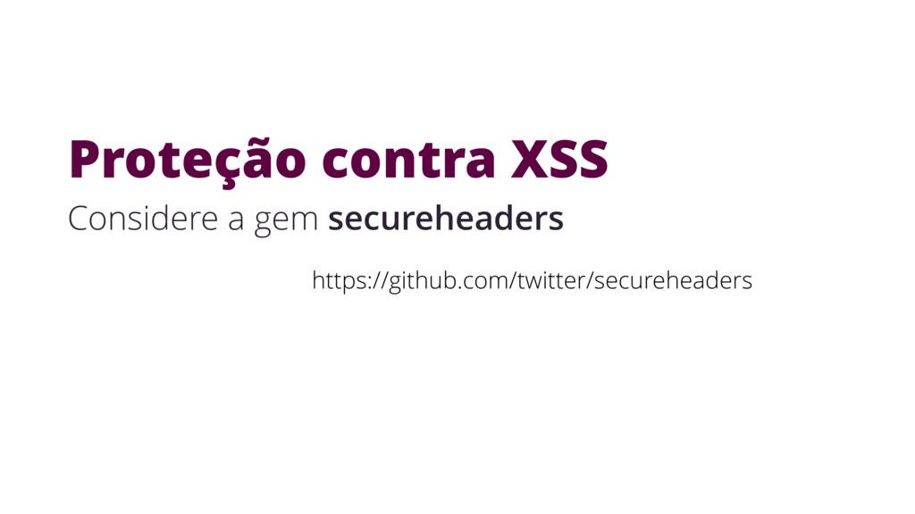 Proteção contra XSS https://github.com/twitter/...