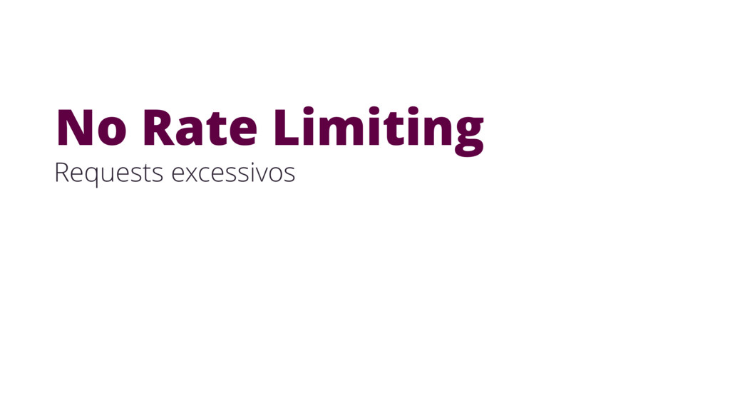 Requests excessivos No Rate Limiting
