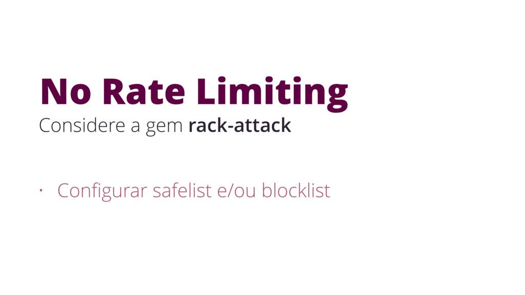• Configurar safelist e/ou blocklist No Rate Lim...