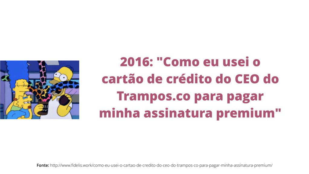 Fonte: http://www.fidelis.work/como-eu-usei-o-ca...