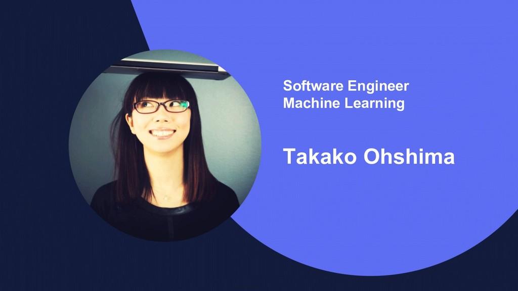 Software Engineer Machine Learning Takako Ohshi...