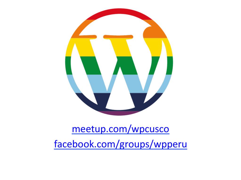 meetup.com/wpcusco facebook.com/groups/wpperu