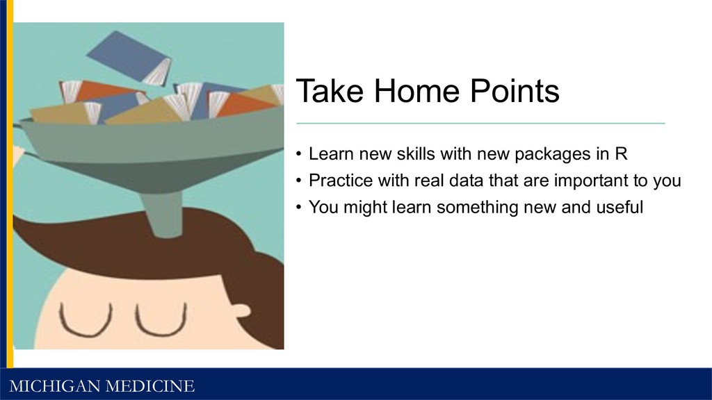 MICHIGAN MEDICINE Take Home Points • Learn new ...