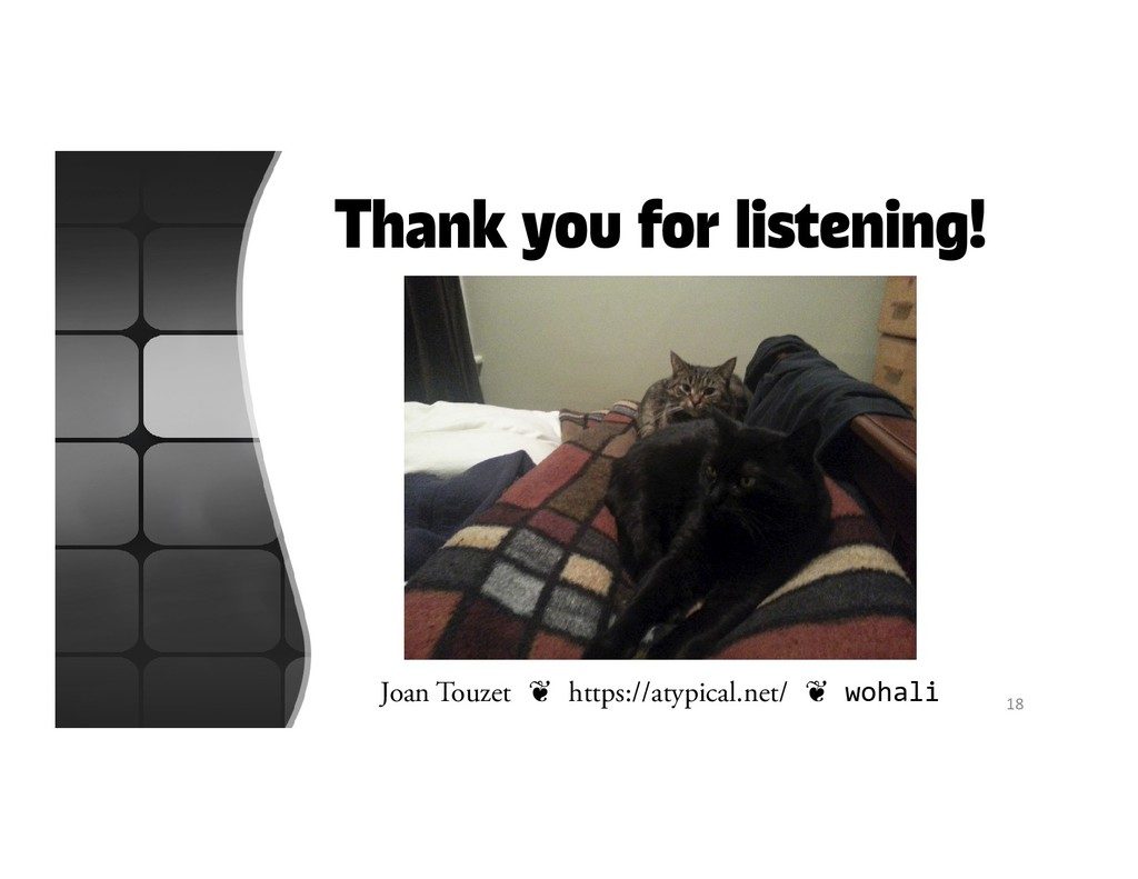 Thank you for listening! 18 Joan Touzet ❦ https...