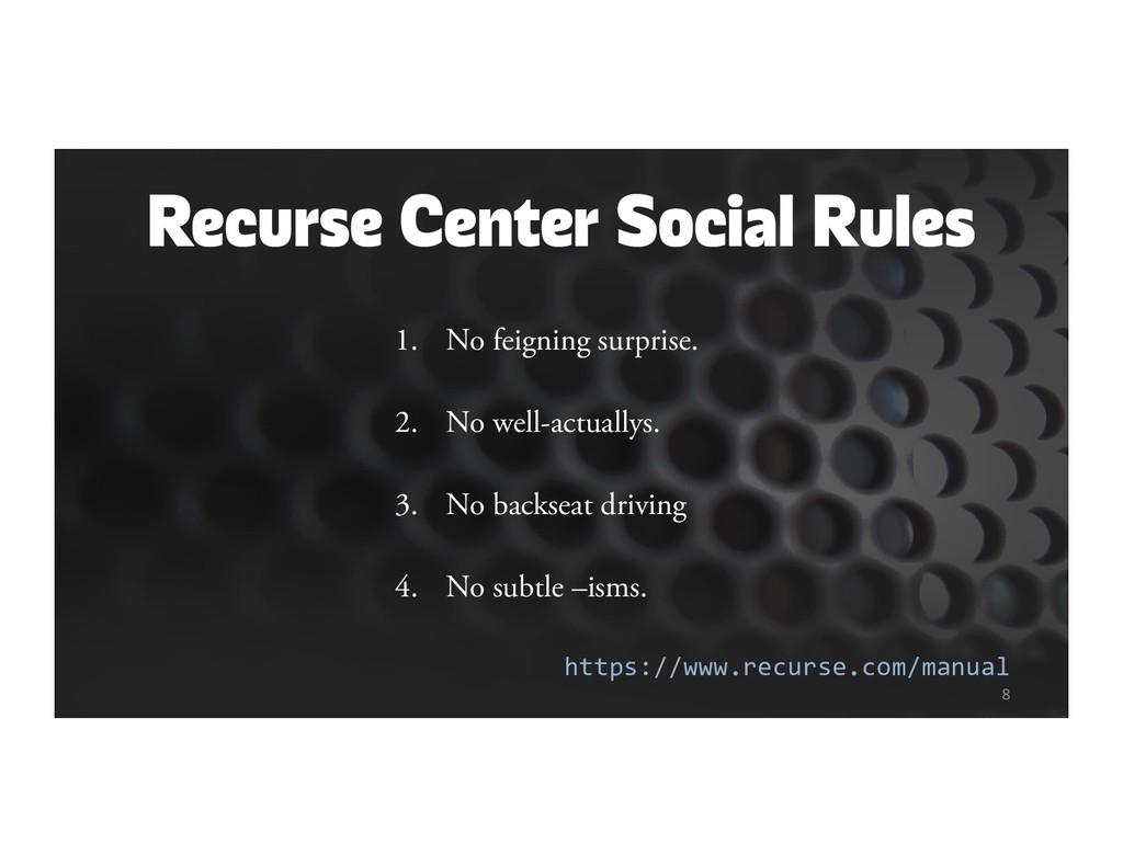 Recurse Center Social Rules 1. No feigning surp...