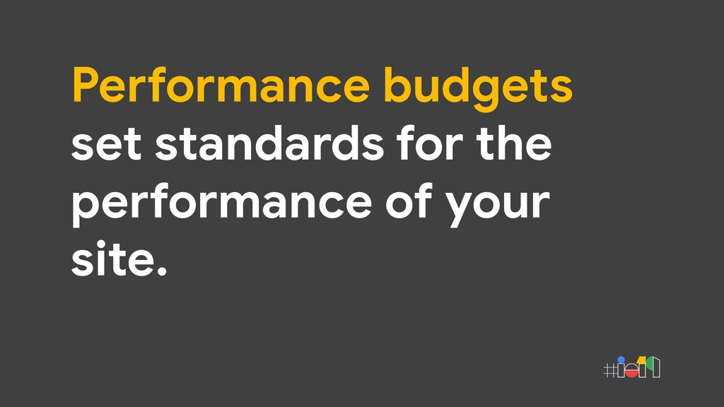 Performance budgets set standards for the perfo...