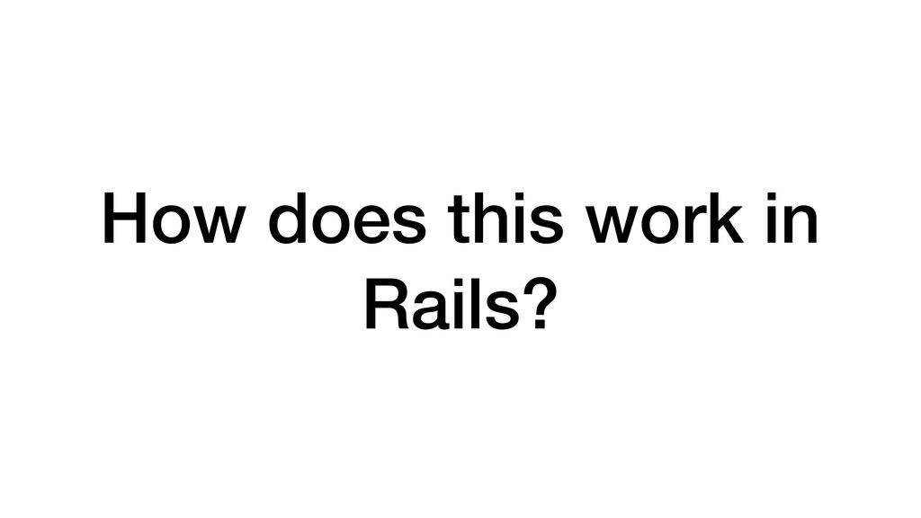 How does this work in Rails?