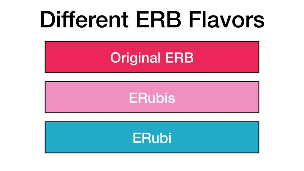 Different ERB Flavors Original ERB ERubis ERubi