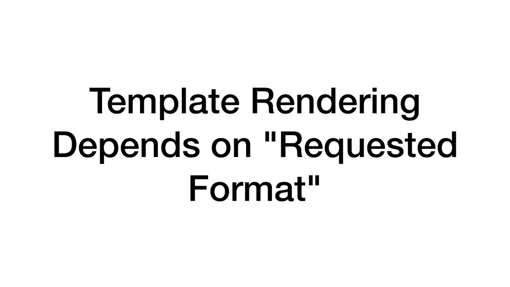 "Template Rendering Depends on ""Requested Format"""