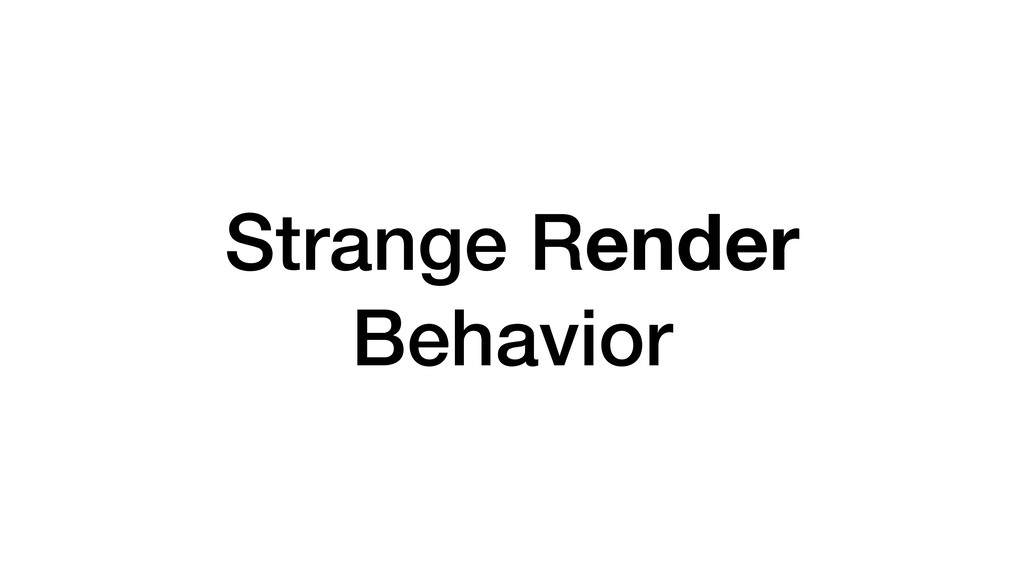 Strange Render Behavior