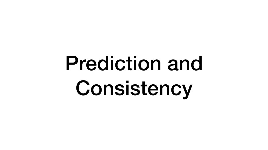 Prediction and Consistency