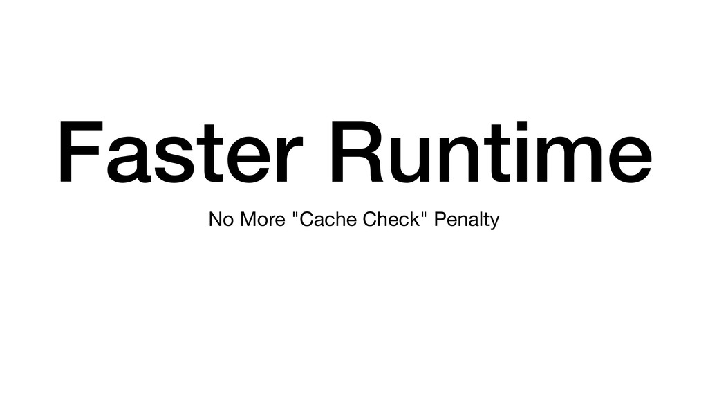 "Faster Runtime No More ""Cache Check"" Penalty"