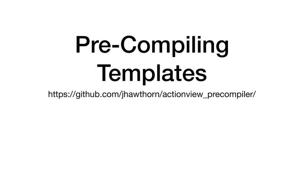 Pre-Compiling Templates https://github.com/jhaw...