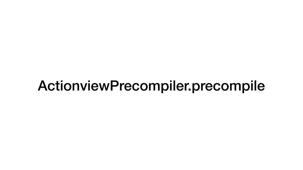 ActionviewPrecompiler.precompile