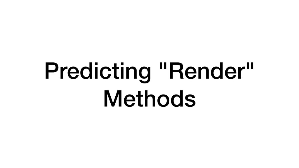 "Predicting ""Render"" Methods"