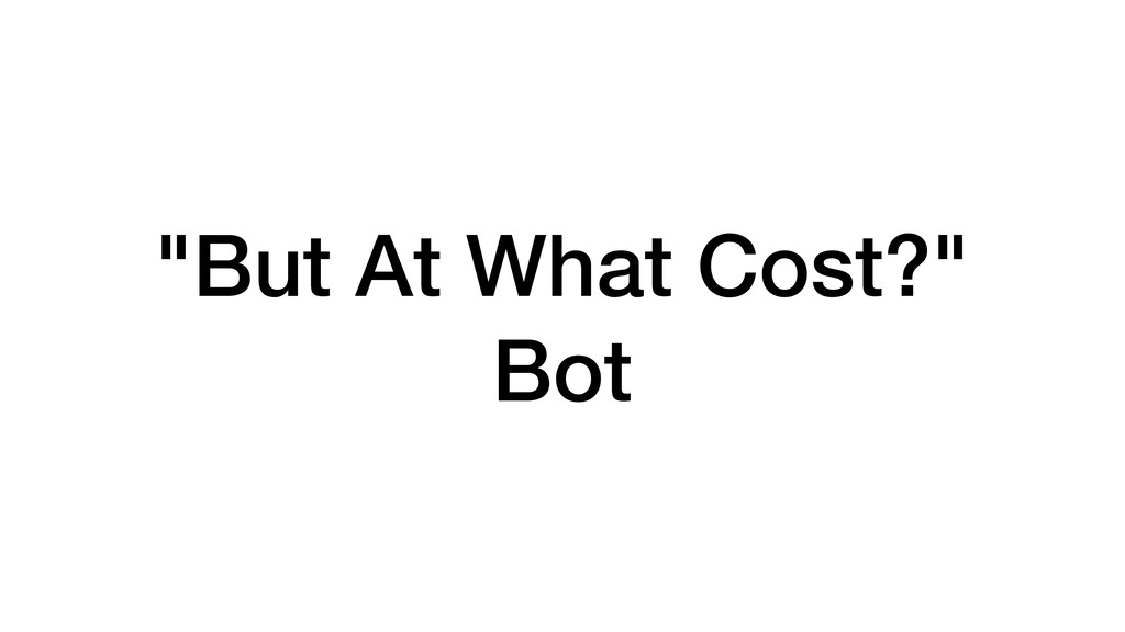 """But At What Cost?"" Bot"