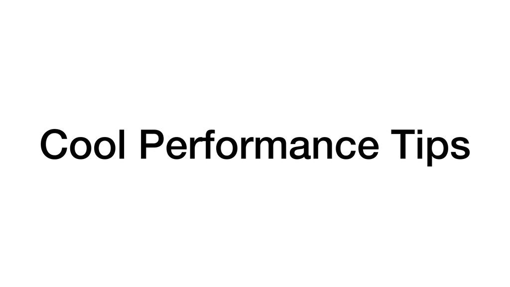 Cool Performance Tips