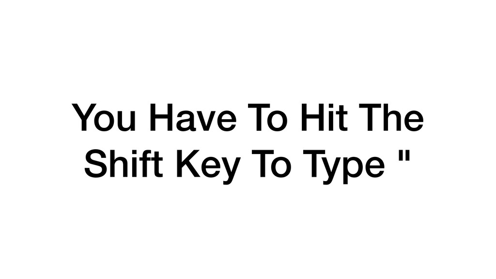 You Have To Hit The Shift Key To Type ""