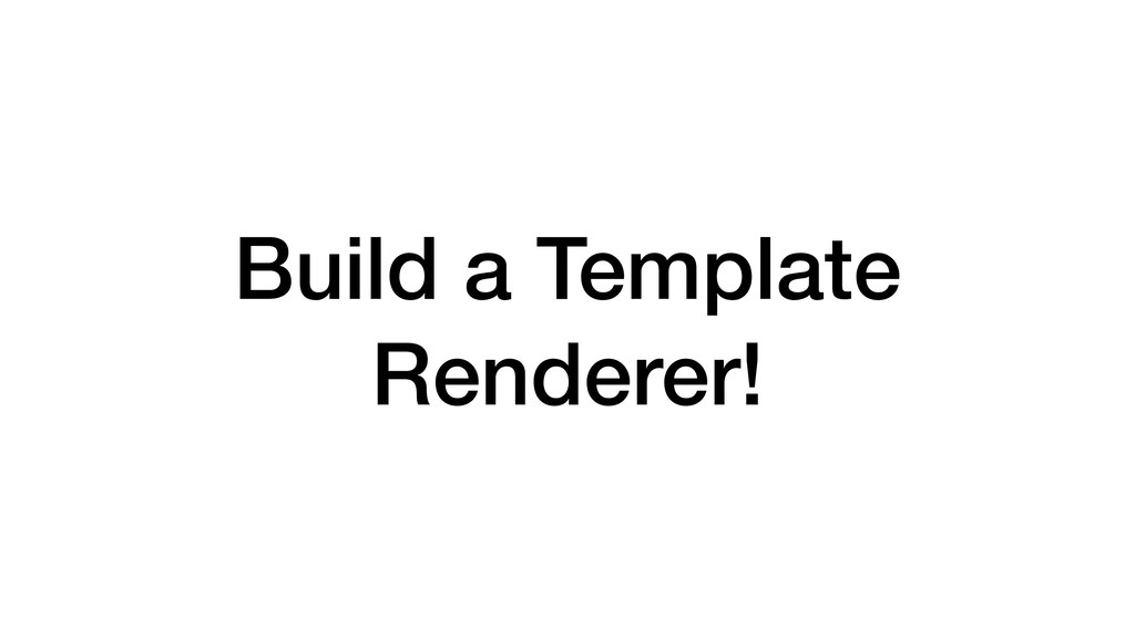 Build a Template Renderer!