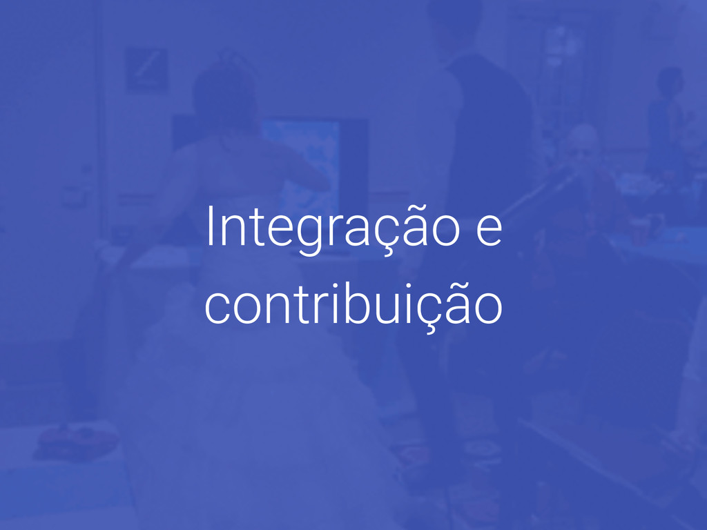 Integração e contribuição