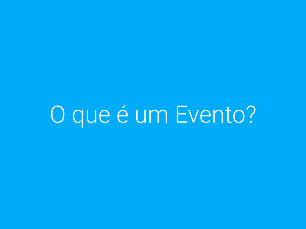 O que é um Evento?