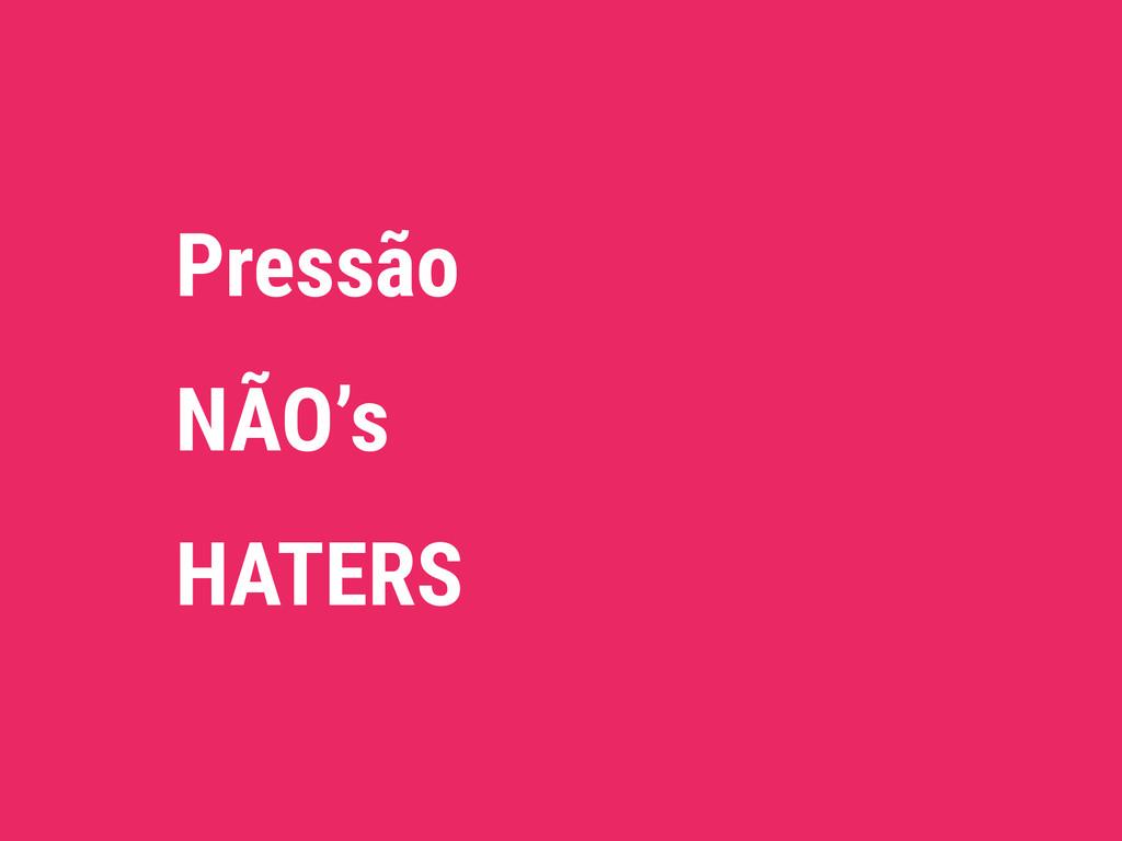 Pressão NÃO's HATERS