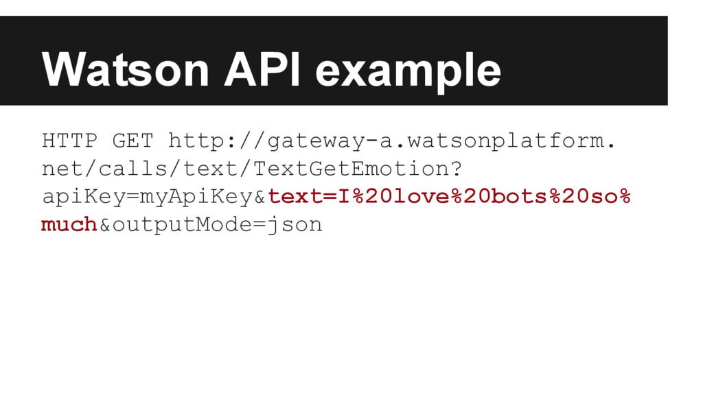 Watson API example HTTP GET http://gateway-a.wa...