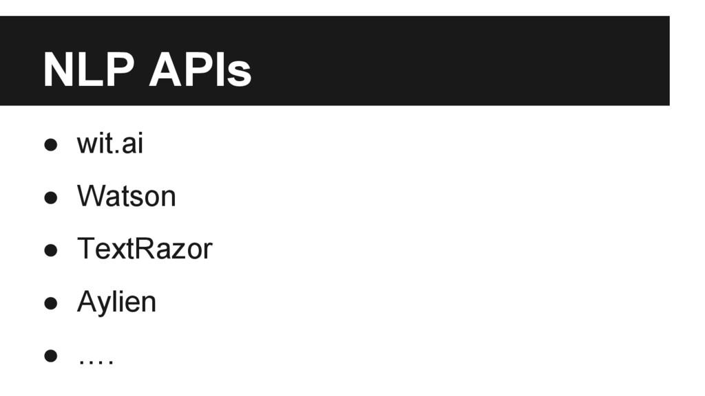 NLP APIs ● wit.ai ● Watson ● TextRazor ● Aylien...