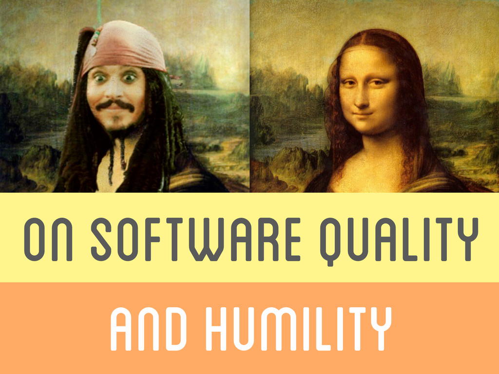 ON SOFTWARE QUALITY  AND HUMILITY