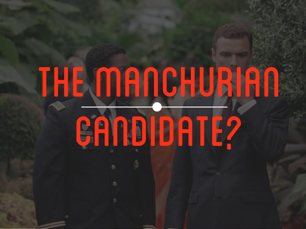 THE MANCHURIAN CANDIDATE?